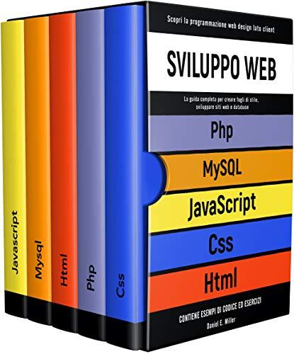 SVILUPPO WEB: Scopri la programmazione web design lato client. CSS, JAVASCRIPT, HTML, PHP, MYSQL:la guida per creare fogli di stile,sviluppare siti web ... ESEMPI DI CODICE ED ESERCIZI