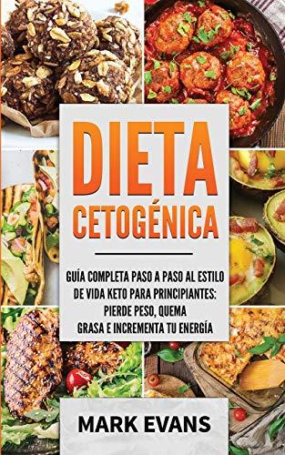 Dieta Cetogénica: Guía completa paso a paso al estilo de vida keto para principiantes - pierde peso, quema grasa e incrementa tu energía (Ketogenic Diet en Español/Spanish Book): 2