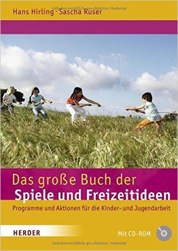 Das große Buch der Spiele und Freizeitideen: Spiele, Programme und Aktionen für die Kinder- und Jugendarbeit ( 5. Mai 2009 )
