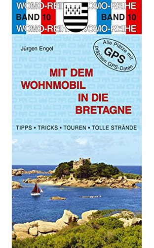 Mit dem Wohnmobil in die Bretagne (Womo-Reihe)