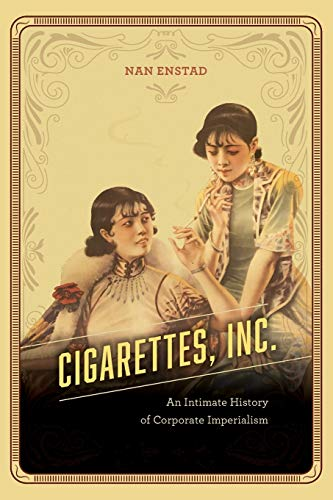 Compare Textbook Prices for Cigarettes, Inc.: An Intimate History of Corporate Imperialism First Edition ISBN 9780226533315 by Enstad, Nan