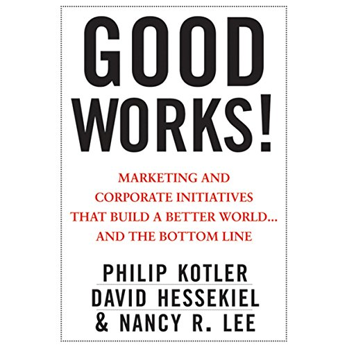 Good Works!     Marketing and Corporate Initiatives that Build a Better World...and the Bottom Line              Written by:                                                                                                                                 Philip Kotler,                                                                                        David Hessekiel,                                                                                        Nancy Lee                               Narrated by:                                                                                                                                 Christine Marshall                      Length: 7 hrs and 42 mins     Not rated yet     Overall 0.0