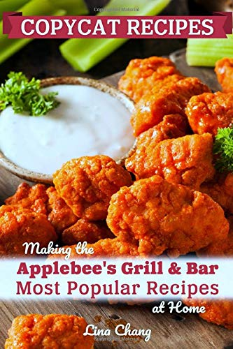 Copycat Recipes: Making the Applebee's Grill and Bar Most Popular Recipes at Home (Famous Restaurant Copycat Cookbooks, Band 2)