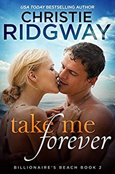 Take Me Forever (Billionaire's Beach Book 2) by [Christie Ridgway]