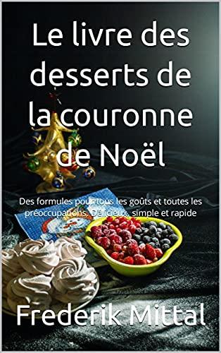 Le livre des desserts de la couronne de Noël: Des formules p