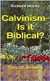 Calvinism- Is it Biblical?: T.U.L.I.P. Refuted. (English Edition)