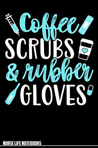 Nurse Life Notebooks Coffee Scrubs & Rubber Gloves: Lined Notebook Graduate Registered Nurses