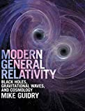 Modern General Relativity: Black Holes, Gravitational Waves, and Cosmology - Mike Guidry