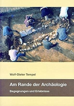 Am Rande der Archäologie: Begegnungen und Erlebnisse