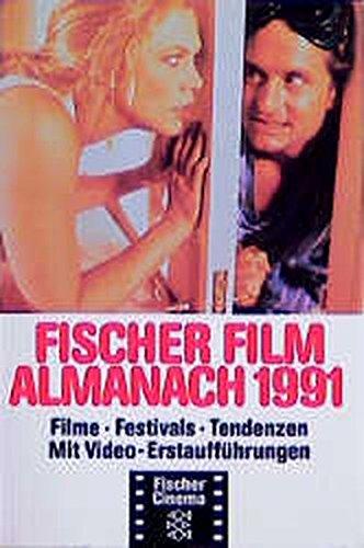 Fischer Film Almanach: Filme, Festivals, Tendenzen / 1991. Mit Video-Erstaufführungen (Fischer Cinema)