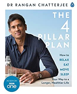 The 4 Pillar Plan: How to Relax, Eat, Move and Sleep Your Way to a Longer, Healthier Life by [Rangan Chatterjee]