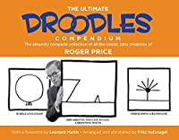 The Ultimate Droodles Compendium: The Absurdly Complete Collection of All the Classic Zany Creations