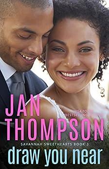 Draw You Near: Inspirational Christian Coastal City and Beach Town International Romance (Savannah Sweethearts Book 3) by [Jan Thompson]