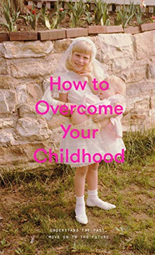 School Of Life: How to Overcome Your Childhood
