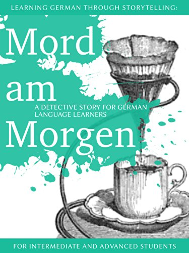 Learning German through Storytelling: Mord Am Morgen - a detective story for...