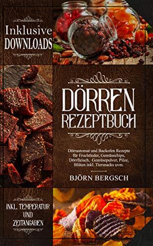 Dörren Rezeptbuch: Dörrautomat und Backofen Rezepte mit Temp. und Zeitangaben für Fruchtleder, Gemüsechips, Dörrfleisch, Gemüsepulver, Pilze, Blüten inkl. ... und trocknen die vergessenen Kunst 1)