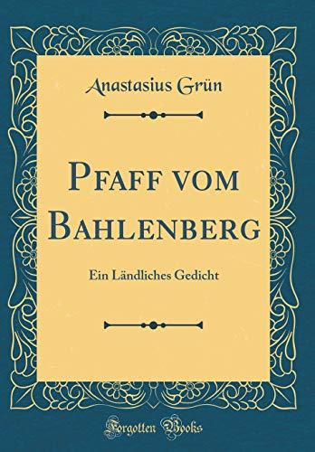 Pfaff vom Bahlenberg: Ein Ländliches Gedicht (Classic Reprint)