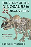 The Story of the Dinosaurs in 25 Discoveries: Amazing Fossils and the People Who Found Them