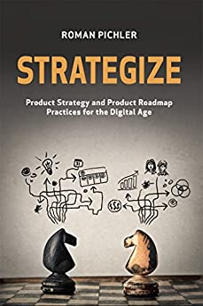Strategize: Product Strategy and Product Roadmap Practices for the Digital Age (English Edition) por [Roman Pichler]