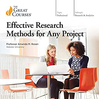 Effective Research Methods for Any Project                   By:                                                                                                                                 Amanda M. Rosen,                                                                                        The Great Courses                               Narrated by:                                                                                                                                 Amanda M. Rosen                      Length: 12 hrs and 9 mins     1 rating     Overall 5.0