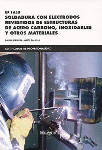 *UF1625 Soldadura con electrodos revestidos de estructuras de acero carbono, inoxidables y otros materiales (CERTIFICADOS DE PROFESIONALIDAD)