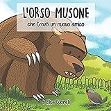 L'Orso Musone che trovò un nuovo amico: Favola illustrata per bambini. Il viaggio di un o...