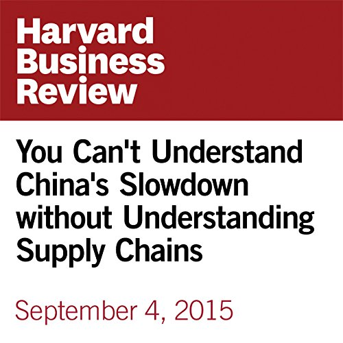 You Can't Understand China's Slowdown without Understanding Supply Chains audiobook cover art