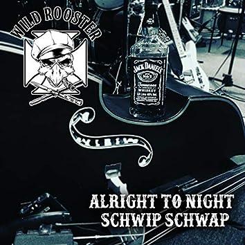 Alright To Night / Schwip Schwap