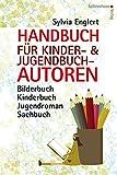 Handbuch fr Kinder- und Jugendbuch-Autoren: Bilderbuch, Kinderbuch, Jugendroman, Sachbuch - schreiben, illustrieren und verffentlichen