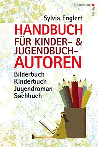 Handbuch für Kinder- und Jugendbuch-Autoren: Bilderbuch, Kinderbuch, Jugendroman, Sachbuch - schreiben, illustrieren und veröffentlichen