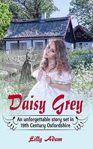 Book: Daisy Grey - An unforgettable story set in 19th Century Oxfordshire by Lilly Adam