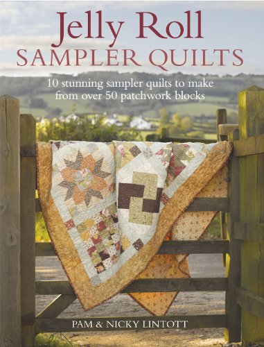 Jelly Roll Sampler Quilts: 10 Stunning Sampler Quilts to Make from over 50 Patchwork Blocks: 10 Stunning Sampler Quilts to Make from 50 Patchwork Blocks