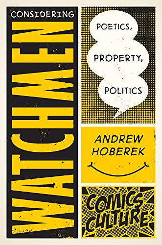 Considering Watchmen: Poetics, Property, Politics: New edition with full color illustrations (Comics Culture)