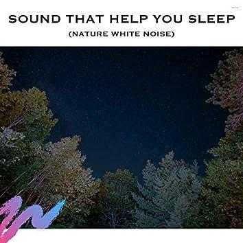 Sound That Help You Sleep (Nature White Noise)