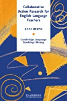 Collaborative Action Research for English Language Teachers (Cambridge Language Teaching Library)