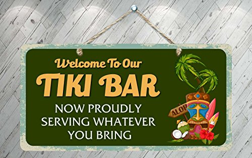 "StickerPirate 729HS Welcome to Our Tiki Bar Now Proudly Serving Whatever You Bring 1 5""x10"" Aluminum Hanging Novelty Sign"