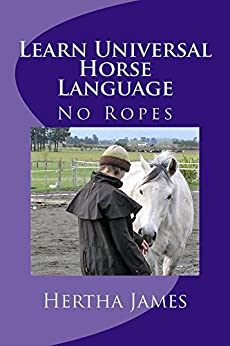 Learn Universal Horse Language: No Ropes (Life Skills for Horses Book 5) by [Hertha James]