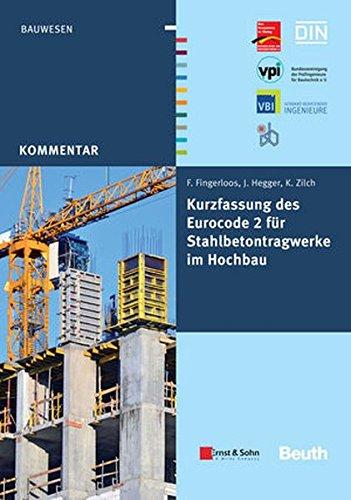 Kurzfassung des Eurocode 2 für Stahlbetontragwerke im Hochbau: von Frank Fingerloos, Josef Hegger, Konrad Zilch GEMEINSAM HERAUSGEGEBEN VON BVPI, DBV, ISB, VBI