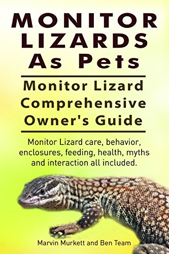 Monitor Lizards As Pets. Monitor Lizard care, behavior, enclosures, feeding, health, myths and interaction. Monitor Lizard Comprehensive Owner's Guide. (English Edition)