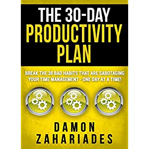 The 30-Day Productivity Plan: Break The 30 Bad Habits That Are Sabotaging Your Time Management – One Day At A Time! (The 30-Day Productivity Boost Book 1) Kindle Edition