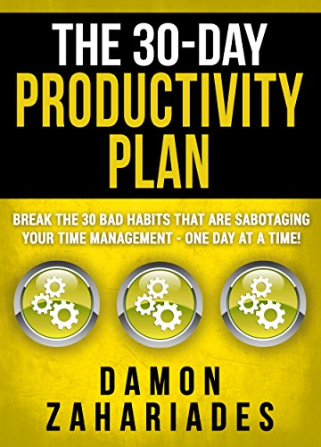 The 30-Day Productivity Plan: Break The 30 Bad Habits That Are Sabotaging Your Time Management - One Day At A Time! (The 30-Day...