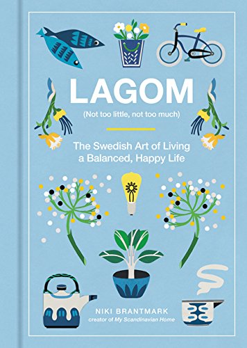 Compare Textbook Prices for Lagom: Not Too Little, Not Too Much: The Swedish Art of Living a Balanced, Happy Life Illustrated Edition ISBN 9780062748799 by Brantmark, Niki