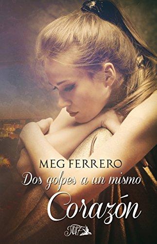 Dos golpes a un mismo corazón de Meg Ferrero