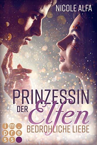 Prinzessin der Elfen 1: Bedrohliche Liebe: Bestseller Fantasy-Liebesroman in fünf Bänden (1)