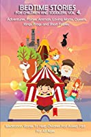 Bedtime stories Vol.4. Meditation Stories To Help Children Fall Asleep Fast And Go To Sleep Feeling Calm. For All Ages.: Adventures, Fairies, Animals, Loving Moms, Queens, Kings, Frogs and Short Fables. (1)