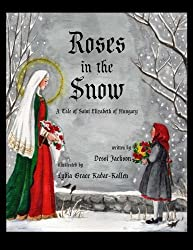 Roses in the Snow: A Tale of Saint Elizabeth of Hungary (book)