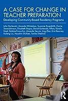 A Case for Change in Teacher Preparation: Developing Community-based Residency Programs