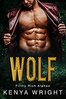 Wolf (Filthy Rich Alphas) by [KENYA WRIGHT]