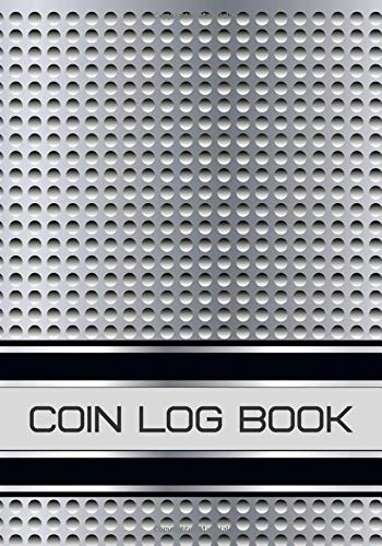 """Coin Log Book: Coin Collectors Inventory Log Book, Journal Notebook Diary for Coins and Supplies Collection. Logbook Gifts for Financial Institutions, ... 7""""X10"""" 120 Pages (Coin Catalog Log, Band 35)"""