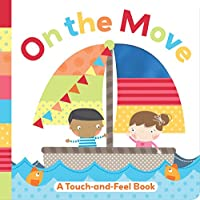 On the Move: A Touch-and-Feel Book (Touch and Feel)